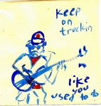 """Keep on truckin' like you used to do."" - Snock"